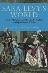 Sara Levy's World: Gender, Judaism, and the Bach Tradition in Enlightenment Berlin