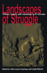 Landscapes of Struggle: Politics, Society, and Community in El Salvador