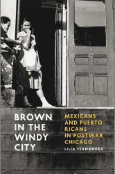Brown in the Windy City: Mexicans and Puerto Ricans in Postwar Chicago