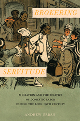 Brokering Servitude: Migration and the Politics of Domestic Labor During the Long 19th Century