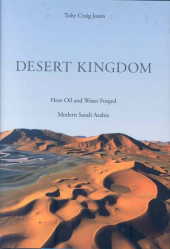 Desert Kingdom: How Oil and Water Forged Modern Saudi Arabia