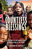 Countless Blessings: A History of Childbirth and Reproduction in the Sahel