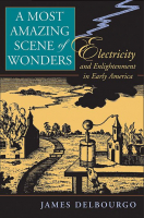 A Most Amazing Scene of Wonders: Electricity and Enlightenment in Early America
