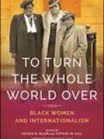 To Turn the Whole World Over, Black Women and Internationalism