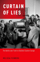 Curtain of Lies: The Battle over Truth in Stalinist Eastern Europe