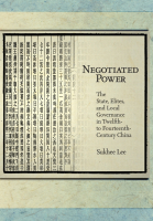 Negotiated Power: The State, Elites, and Loval Governance in Twelfth-to Fourteenth-Century China