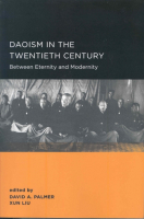 Daoism in the Twentieth Century: Between Eternity and Modernity