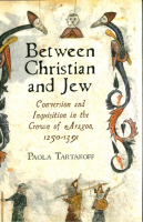 Between Christian and Jew: Conversion and Inquisition in the Crown of Aragon, 1250-1391