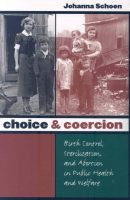 Choice & Coercion: Birth Control, Sterilization, and Abortion in Public Health and Welfare