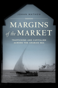 Margins of the Market: Trafficking and Capitalism across the Arabian Sea