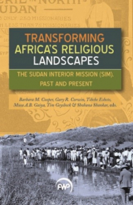 Transforming Africa's Religious Landscapes: The Sudan Interior Mission (SIM), Past and Present