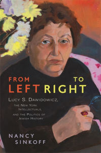 From Left to Right: Lucy S. Dawidowicz, the New York Intellectuals, and the Politics of Jewish History