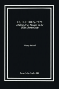 Out of the Shtetl: Making Jews Modern in the Polish Borderlands