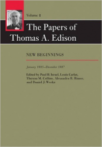 The Papers of Thomas A. Edison, Vol. 8 New Beginnings, January 1885-December 1887