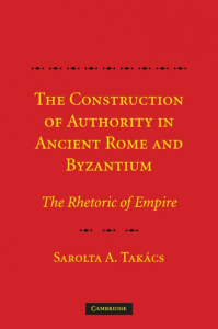The Construction of Authority in Ancient Rome and Byzantium: The Rhetoric of Empire