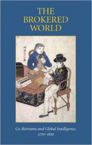 The Brokered World: Go-Betweens and Global Intelligence, 1770-1820