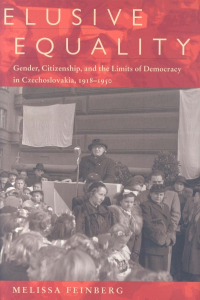 Elusive Equality:  Gender, Citizenship,  and the Limits of Democracy in Czechoslovakia, 1918–1950